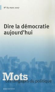 Anne-Laure Nicot et Paul Bacot - Mots, les langages du politique N° 83, Mars 2007 : Dire la démocratie aujourd'hui.