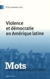 David Garibay et Gabriel Périès - Mots, les langages du politique N° 85, Novembre 2007 : Violence et démocratie en Amérique latine.