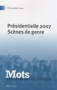 Marlène Coulomb-Gully - Mots, les langages du politique N° 90, Juillet 2009 : Présidentielle 2007 - Scènes de genre.