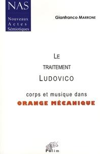 Gianfranco Marrone - Nouveaux actes sémiotiques  : Le Traitement Ludovico - Corps et musique dans Orange mécanique.