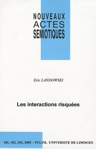 Eric Landowski - Nouveaux actes sémiotiques N° 101-103, 2005 : Les interactions risquées.