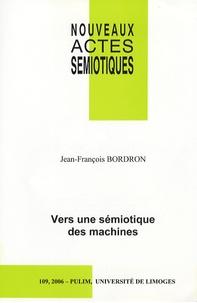Jean-François Bordron et D Bertrand - Nouveaux actes sémiotiques N° 109, 2006 : Vers une sémiotique des machines.