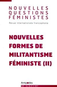 Martine Chaponnière et Patricia Roux - Nouvelles Questions Féministes Volume 36 N° 2/2017 : Nouvelles formes de militantisme féministe - Tome 2.