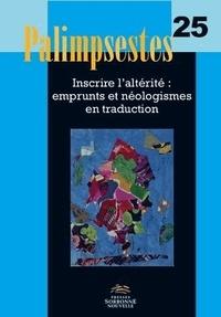 Catherine Delesse - Palimpsestes N° 25 : Inscrire l'altérité : emprunts et néologismes en traduction.