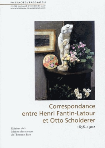 Mathilde Arnoux et Thomas Gaehtgens - Passages N° 24 : Correspondance entre Henri Fantin-Latour et Otto Scholderer - 1858-1902.