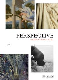 Auteurs divers - Perspective N° 1/2017 : Actualité en histoire de l'art.