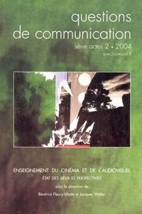 Béatrice Fleury-Vilatte et Jacques Walter - Questions de communication Actes N° 2/2004 : Enseignement du cinéma et de l'audiovisuel - Etat des lieux et perspectives.