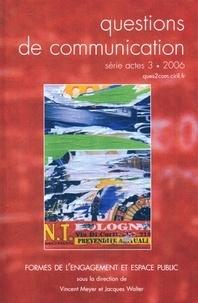 Vincent Meyer et Jacques Walter - Questions de communication Actes N° 3/2006 : Formes de l'engagement et espace public.