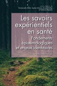 Emmanuelle Simon et Sophie Arborio - Questions de communication Actes N° 40/2019 : Les savoirs expérientiels en santé - Fondements épistémologiques et enjeux identitaires.