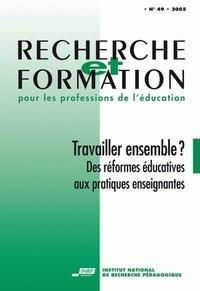 Anne Barrère - Recherche et formation N° 49 : Travailler ensemble ? - des réformes éducatives aux pratiques enseignantes.