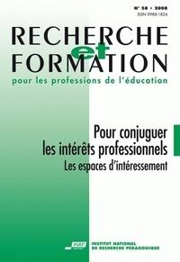 Valérie Legros et Claude Cortier - Recherche et formation N° 58 : Pour conjuguer les intérêts professionnels - Les espaces d'intéressement.