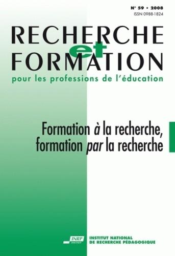 Françoise Clerc - Recherche et formation N° 59/2008 : Formation à la recherche, formation par la recherche.