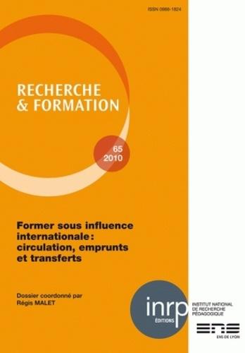Régis Malet - Recherche et formation N° 65, 2010 : Former sous influence internationale : circulation, emprunts et transferts.