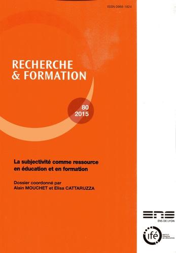 Alain Mouchet et Elisa Cattaruzza - Recherche et formation N° 80-2015 : La subjectivité comme ressource en éducation et en formation.