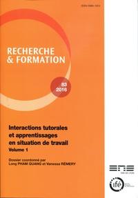 Long Pham Quang et Vanessa Rémery - Recherche et formation N° 83-2016 : Interactions tutorales et apprentissages en situation de travail - Volume 1.