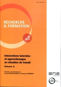 Long Pham Quang et Vanessa Rémery - Recherche et formation N° 84-2017 : Interactions tutorales et apprentissages en situation de travail - Volume 2.