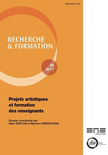 Alain Kerlan et Myriam Lemonchois - Recherche et formation N° 86-2018 : Projets artistiques et formation des enseignants.