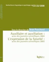 Jean Pauchard - Recherches en linguistique et psychologie cognitive N° 22/2008 : Auxiliaire et auxiliation & L'expression de la futurité - Actes des journées scientifiques 2004-2005.