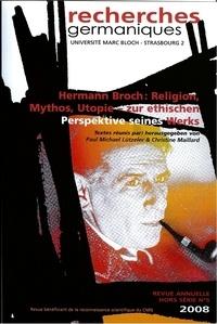 Paul Michael Lützeler et Christine Maillard - Recherches germaniques Hors-série N° 5/2008 : Hermann Broch - Religion, Mythos, Utopie - zur ethischen Perspektive seines Werks.