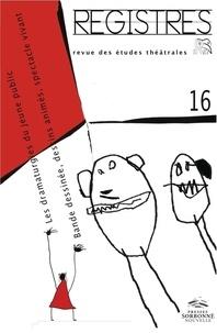Gilles Declercq et Catherine Naugrette - Registres N° 16, Eté 2013 : Bande dessinée, dessins animés, spectacle vivant.