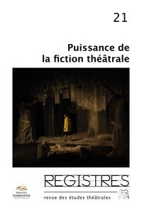 Catherine Naugrette et Gilles Declercq - Registres N° 21, printemps-été : Puissances de la fiction théâtrale.