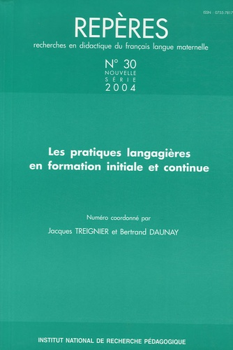Jacques Treignier et Bertrand Daunay - Repères N° 30/2004 : Les pratiques langagières en formation initiale et continue.