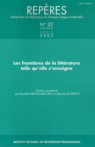 DUBOIS-MARCOIN DANIE - Repères N° 32/2005 : Les frontières de la littérature telle qu'elle s'enseigne.