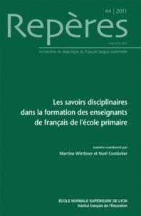Martine Wirthner et Noël Cordonier - Repères N° 44/2011 : Les savoirs disciplinaires dans la formation des enseignants de français de l'école primaire.