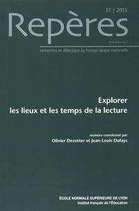 Olivier Dezutter et Jean-Louis Dufays - Repères N° 51/2015 : Explorer les lieux et les temps de la lecture.