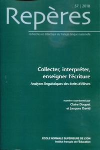 Claire Doquet et Jacques David - Repères N° 57/2018 : Collecter, interpreter, enseigner l'écriture - Analyses linguistiques des écrits d'élèves.