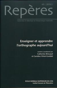 Catherine Brissaud et Caroline Viriot-Goeldel - Repères N° 60/2019 : Enseigner et apprendre l'orthographe aujourd'hui.