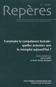 Anne Sardier et Marie-Noëlle Roubaud - Repères N° 61, 2020/1 : Construire la compétence lexicale - Quelles avancées vers le réemploi aujourd'hui ?.