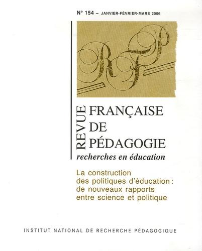 Anonyme - Revue française de pédagogie N° 154 Janvier-Févri : La construction des politiques d'éducation : de nouveaux rapports entre science et politique.