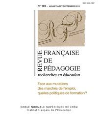 Siegfried Hanhart et Isabel Voirol-Rubido - Revue française de pédagogie N° 192/2015 : Face aux mutations des marchés de l'emploi, quelles politiques de formation ?.