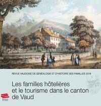 Loïc Rochat - Revue vaudoise de généalogie et d'histoire des familles 2018, 31e année : Les familles hôtelières et le tourisme dans le canton de Vaud.