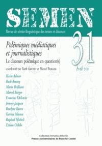 Ruth Amossy et Marcel Burger - Semen N° 31, Avril 2011 : Polémiques médiatiques et journalistiques - Le discours polémique en question(s).