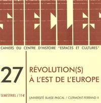 Philippe Bourdin et Françoise Daucé - Siècles N° 27 : Révolution(s) à l'est de l'Europe.