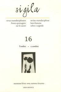 Charles Malamoud et Ana Paiva Morais - Sigila N° 16, Automne-hiver : L'ombre.
