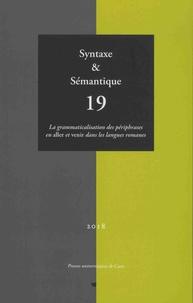 Emmanuelle Labeau et Jacques Bres - Syntaxe & Sémantique N° 19/2018 : La grammaticalisation des périphrases en aller et venir dans les langues romanes.