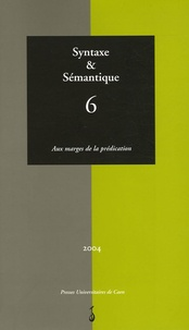 Anne Lacheret-Dujour et Florence Lefeuvre - Syntaxe & Sémantique N° 6/2004 : Aux marges de la prédication.