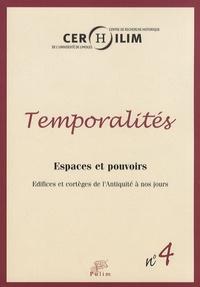 Michel Cassan et Paul d' Hollander - Temporalités N° 4/2007 : Espaces et pouvoirs - Edifices et cortèges de l'Antiquité à nos jours.
