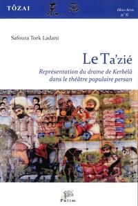 Safoura Tork Ladani - Tôzai Hors-série N° 6 : Le Ta'zié - Représentation du drame de Kerbélâ dans le théâtre populaire persan.