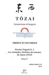 Nicolas Trigault et Susumu Kudo - Tôzai Hors-série N° 8/2014 : Les triomphes chrétiens des martyrs du Japon (1625) - Livre V.