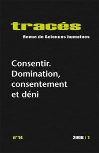 Marcela Iacub et Christian Ingrao - Tracés N° 14, 2008/1 : Consentir : domination, consentement et déni.