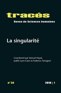 Samuel Hayat et Judith Lyon-Caen - Tracés N° 34/2018 : La singularité.