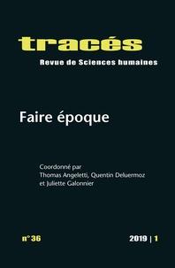Thomas Angeletti et Quentin Deluermoz - Tracés N° 36/2019 : Faire époque.