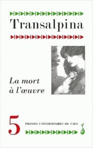 Mariella Colin - Transalpina N° 5 : La mort à l'oeuvre - Représentations et mises en intrigue de la mort en littérature.