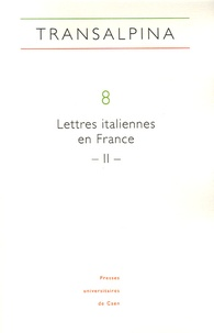 Mariella Colin - Transalpina N° 8 : Lettres italiennes en France - Tome 2, Réception critique, influences, lectures.