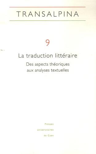 Viviana Agostini-Ouafi et Anne-Rachel Hermetet - Transalpina N° 9 : La traduction littéraire - Des aspects théoriques aux analyses textuelles.