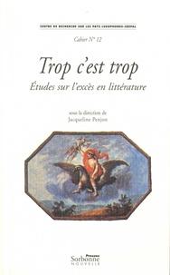 Jacqueline Penjon - Trop c'est trop - Etudes sur l'excès en littérature. Textes en français et en portugais.